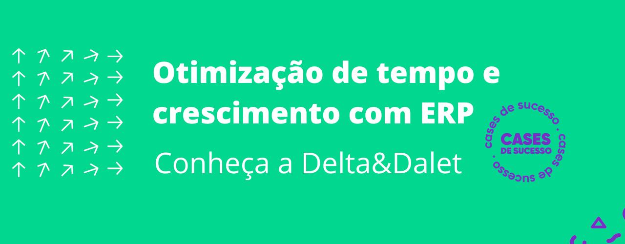 Otimização de tempo e crescimento através do ERP Bling | Conheça a Delta & Dalet